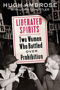 Liberated Spirits: Two Women Who Battled Over Prohibition