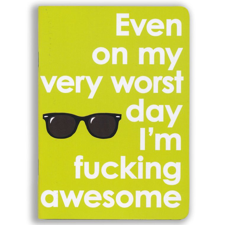 Even On My Worst Day I'm Fucking Awesome Notebook