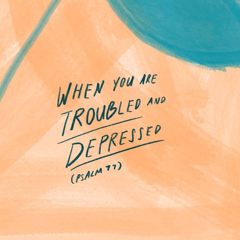 When you are troubled and depressed. Psalm 77 - Encouraging short sermons and devotionals compiled by The Commandment Co