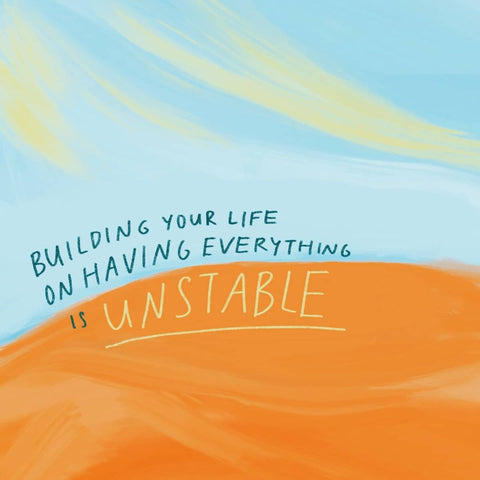 Building your life on having everything is unstable - Encouraging short sermons and devotionals compiled by The Commandment Co