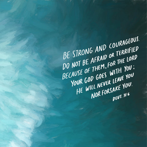 Be strong and courageous God will never leave you or forsake you