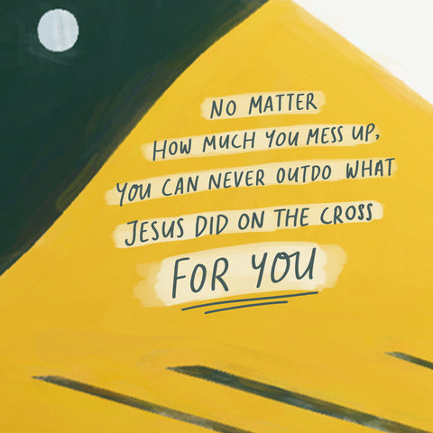 no matter how much you mess up, you can never outdo what Jesus did on the cross for you. - Encouraging short sermons and devotionals compiled by The Commandment Co