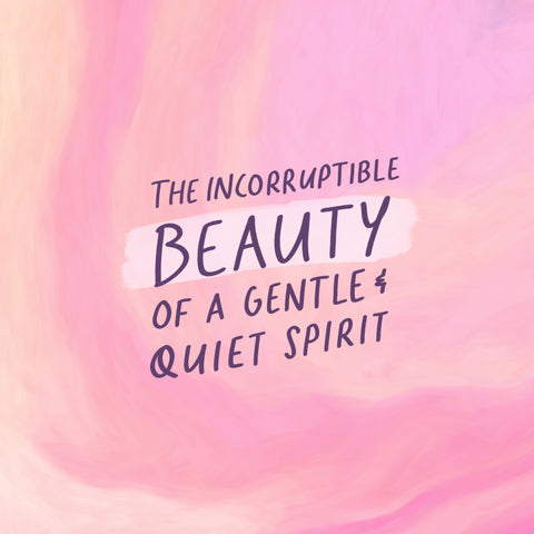THE INCORRUPTIBLE BEAUTY OF A GENTLE AND QUIET SPIRIT - Encouraging short sermons and devotionals compiled by The Commandment Co