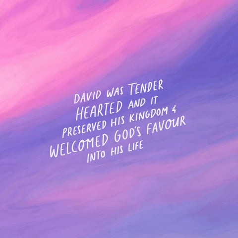 David was tender hearted and it preserved his kingdom and welcomed God's favour into his life - Encouraging short sermons and devotionals compiled by The Commandment Co