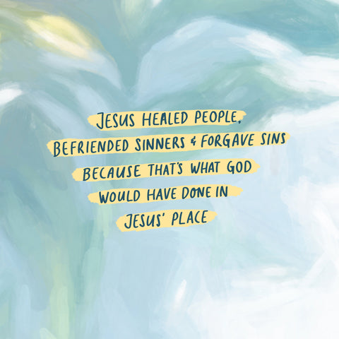 Jesus healed people, befriended sinners and forgave sins because that's what God would have done in Jesus' place. - Encouraging short sermons and devotionals compiled by The Commandment Co