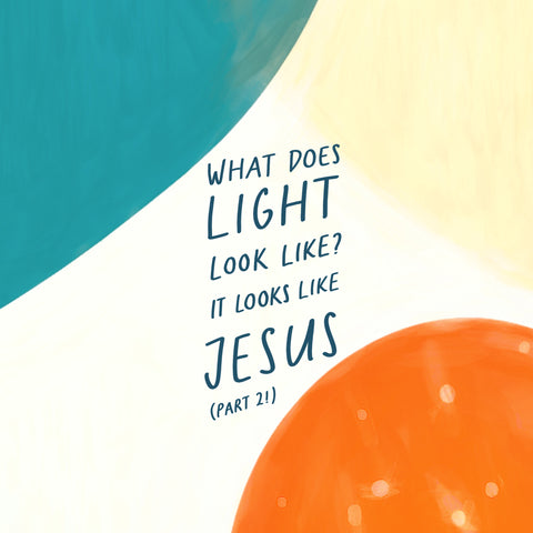What does light look like? It looks like Jesus (pt2) - Encouraging short sermons and devotionals compiled by The Commandment Co