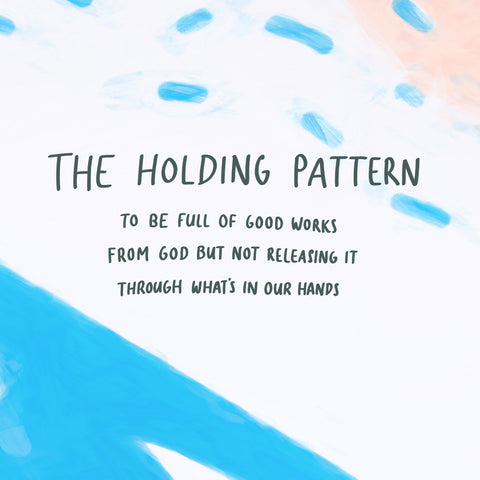 the holding pattern - to be full of good works from god but not releasing it through what's in our hands - Encouraging short sermons and devotionals compiled by The Commandment Co