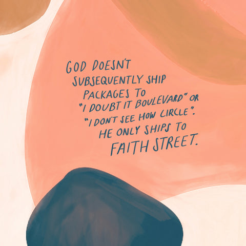 """God doesn't subsequently ship packages to """"I Doubt It Boulevard"""" or """"I Don't See How Circle"""". He only ships to Faith Street - Encouraging short sermons and devotionals compiled by The Commandment Co"""