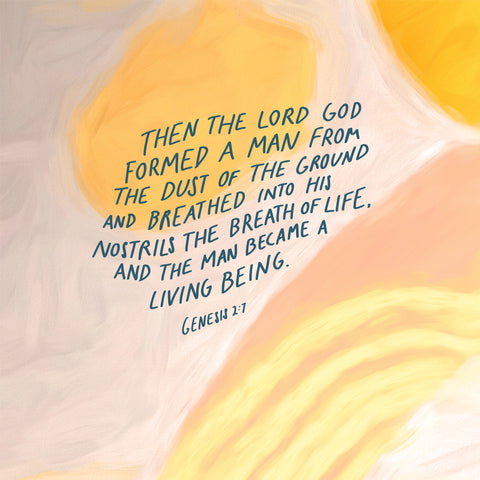 Then the Lord God formed a man[a] from the dust of the ground and breathed into his nostrils the breath of life, and the man became a living being Genesis 2:7 - Encouraging short sermons and devotionals compiled by The Commandment Co