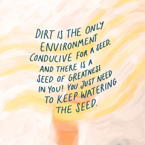dirt is the only environment conducive for a seed, and there is a seed of greatness in you! You just need to keep watering the seed - Encouraging short sermons and devotionals compiled by The Commandment Co