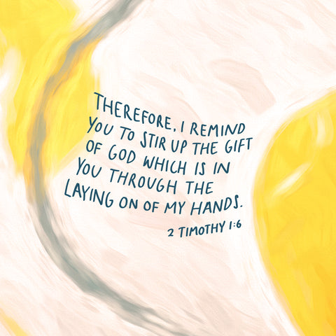 Therefore I remind you to stir up the gift of God which is in you through the laying on of my hands. 2 Timothy 1:6 - Encouraging short sermons and devotionals compiled by The Commandment Co