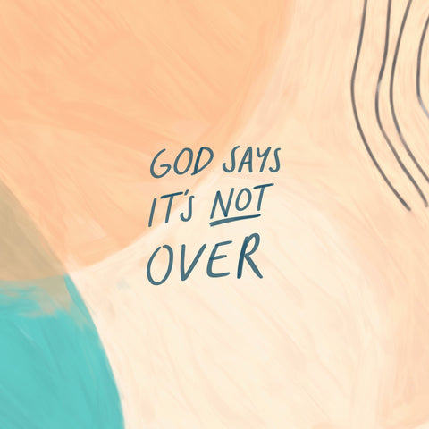 God says it's not over - Encouraging short sermons and devotionals compiled by The Commandment Co