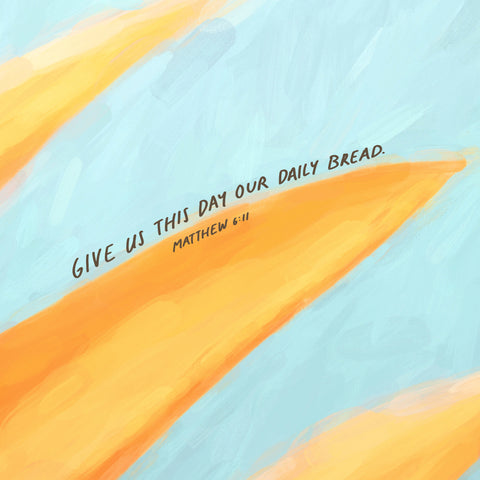 Give us this day our daily bread. Matthew 6:11 - Encouraging short sermons and devotionals compiled by The Commandment Co