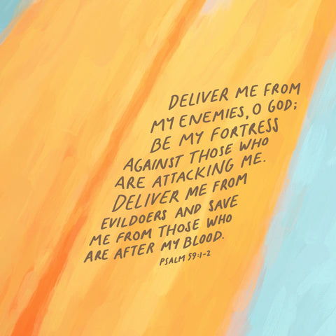 Deliver me from my enemies, O God;     be my fortress against those who are attacking me. Deliver me from evildoers     and save me from those who are after my blood. Psalm 59:1-2 - Encouraging short sermons and devotionals compiled by The Commandment Co