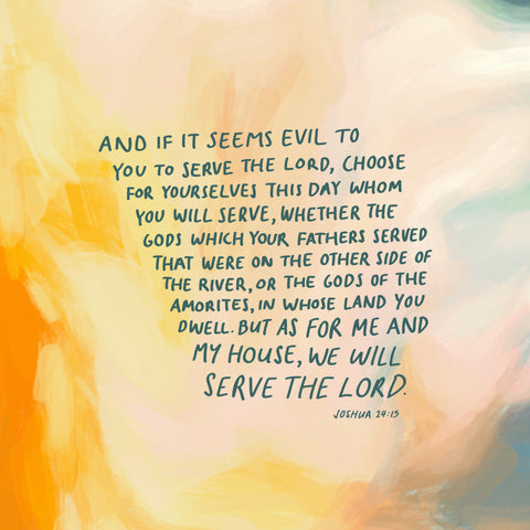 And if it seems evil to you to serve the Lord, choose for yourselves this day whom you will serve, whether the gods which your fathers served that were on the other side of [e]the River, or the gods of the Amorites, in whose land you dwell. But as for me and my house, we will serve the Lord. Joshua 24:15 - Encouraging short sermons and devotionals compiled by The Commandment Co