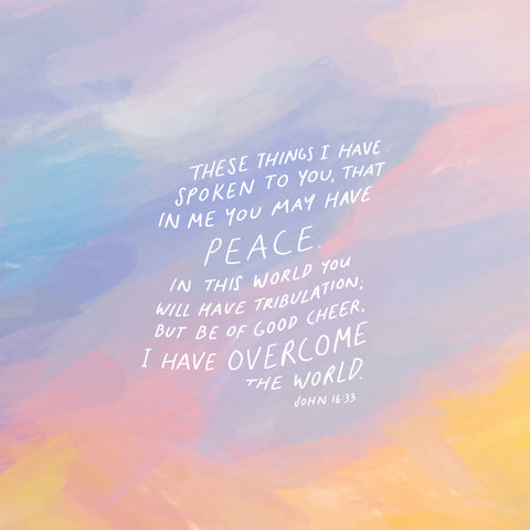 """These things I have spoken to you, that in Me you may have peace. In the world you [a]will have tribulation; but be of good cheer, I have overcome the world."""" John 16:33 - Encouraging short sermons and devotionals compiled by The Commandment Co"""