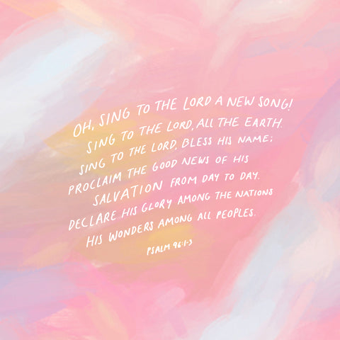 Oh, sing to the Lord a new song! Sing to the Lord, all the earth. 2 Sing to the Lord, bless His name; Proclaim the good news of His salvation from day to day. 3 Declare His glory among the [a]nations, His wonders among all peoples. Psalm 96:1-3 - Encouraging short sermons and devotionals compiled by The Commandment Co
