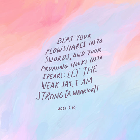 Beat your plowshares into swords, and your pruning hooks into spears; let the weak say, I am strong [a warrior]! Joel 3:10 - Encouraging short sermons and devotionals compiled by The Commandment Co