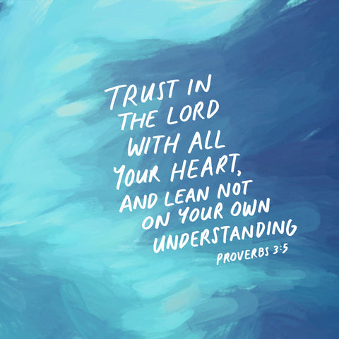 Proverbs 3:5 NKJV Trust in the LORD with all your heart, And lean not on your own understanding - Encouraging short sermons and devotionals compiled by The Commandment Co