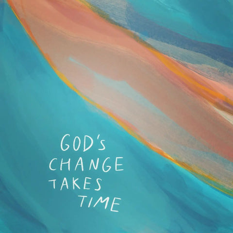 God's Change Takes Time - Encouraging short sermons and devotionals compiled by The Commandment Co