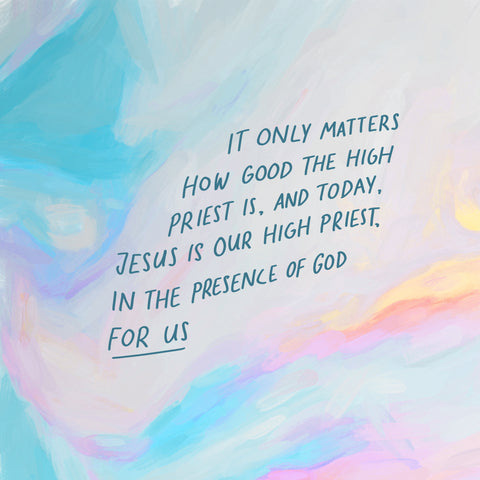 It only matters how good the High Priest is, and today, Jesus is our High Priest, in the presence of God for us