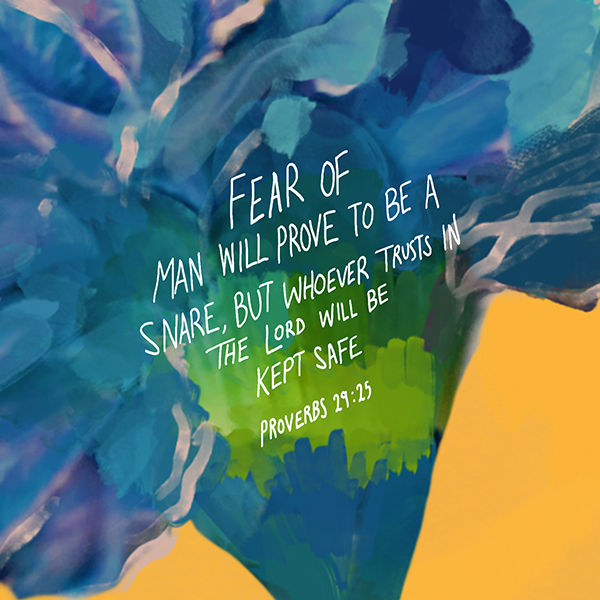 Fear of man will prove to be a snare but whoever trusts the Lord will be safe