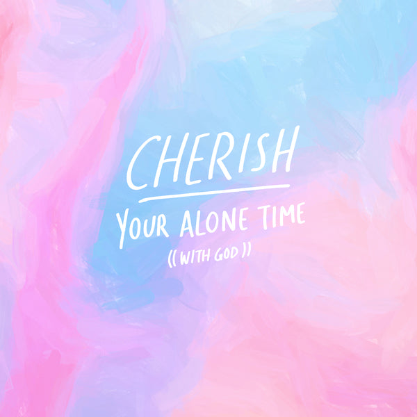 Cherish your alone time because it helps you recharge and reflect on your life