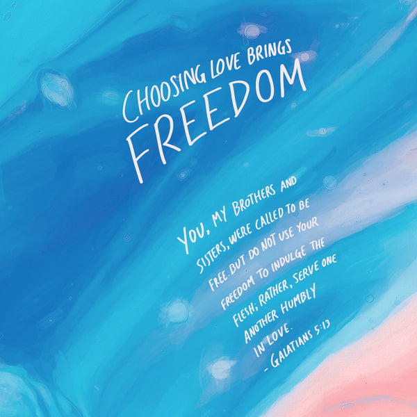 Choosing to love will bring you freedom!