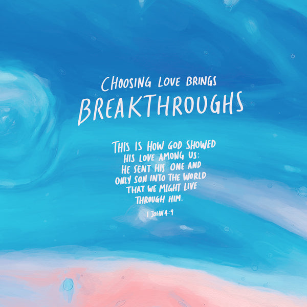 Choosing love will bring breakthroughs! Motivational wallpaper