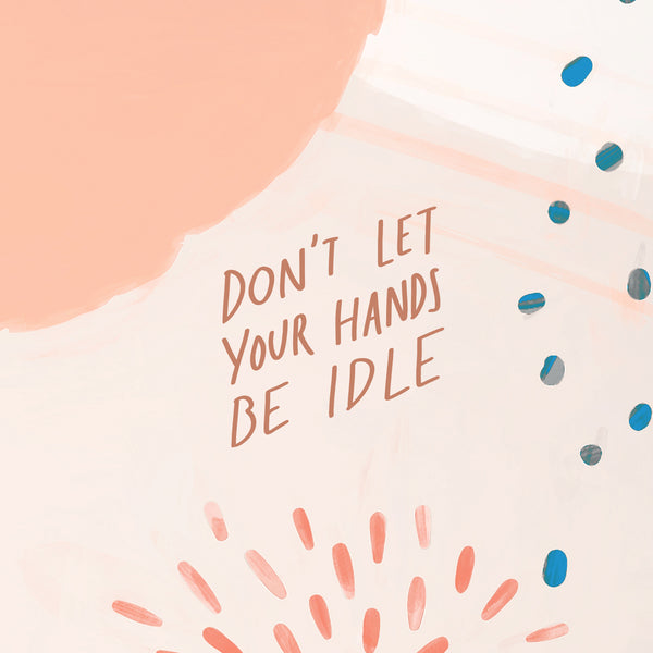 Don't let your hands be idle