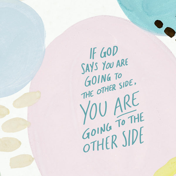 If God say that you are crossing to the other side, You will end up on the other side
