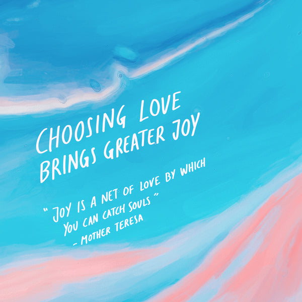 Choosing to love will always bring you joy!