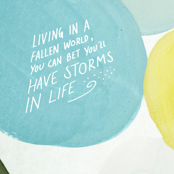 Living in a fallen world, we will still have to face some storms in our lives