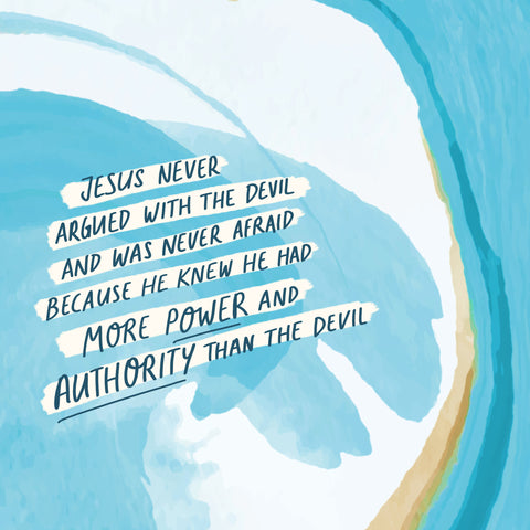 Jesus never argued with the devil and was never afraid because He knew He had more power and authority than the devil
