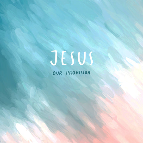 Jesus: Our Provision - Encouraging short sermon series from The Commandment Co