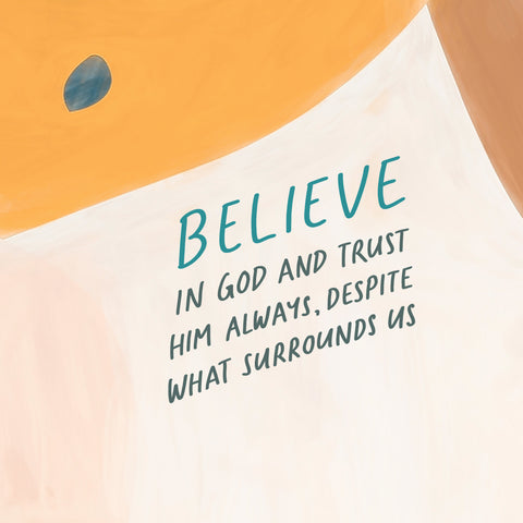 Believe in god and trust him always, despite what surrounds us