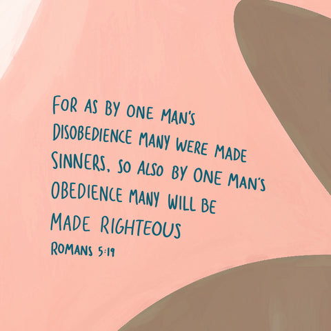 For as by one man's disobedience many were made sinners, so also by one man's obedience many will be made righteous ~ Romans 5:19 - Encouraging short sermon series by The Commandment Co