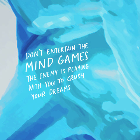 Don't entertain the mind games the enemy is playing with you to crush your dreams ~ A motivational short sermon series by The Commandment Co