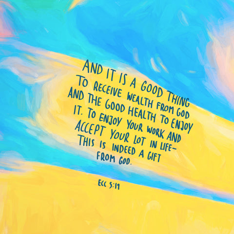 And it is a good thing to receive wealth from God and the good health to enjoy it. To enjoy your work and accept your lot in life - This is indeed a gift from God ~ Ecclesiastes 5:19 - Finding meaning at work: Short sermon series by The Commandment Co