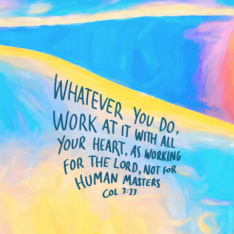 Whatever you do, work at it with all your heart, as working for the Lord, not for human masters ~ Colossians 3:23 - The Commandment Co's Short sermon series