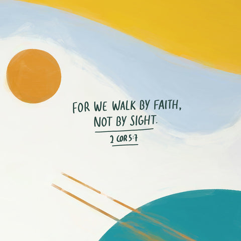 For we walk by faith, not by sight ~ 2 Corinthians 5:7 - The Commandment Co's moving and reassuring short sermon series with inspirational bible verses