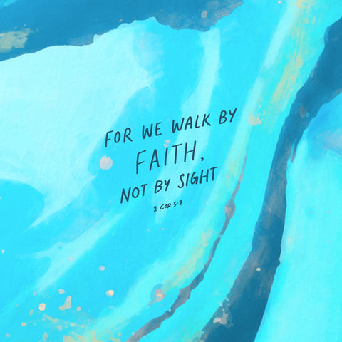 For we walk by faith, not by sight ~ 2 Corinthians 5:7
