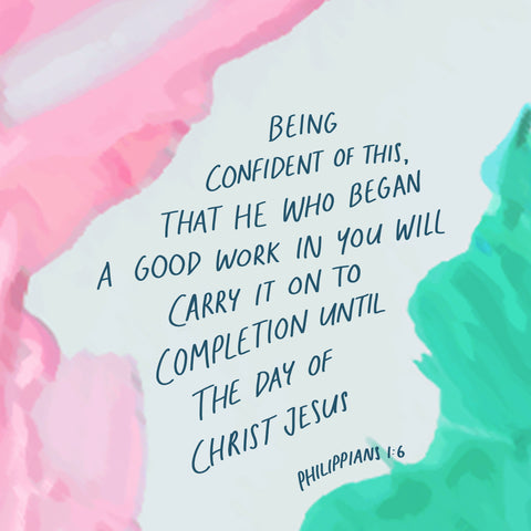 Being confident of this, that he who began a good work in you will carry it on to completion until the day of Christ Jesus ~ Philippians 1:6 - Inspiring short sermon series by The Commandment Co
