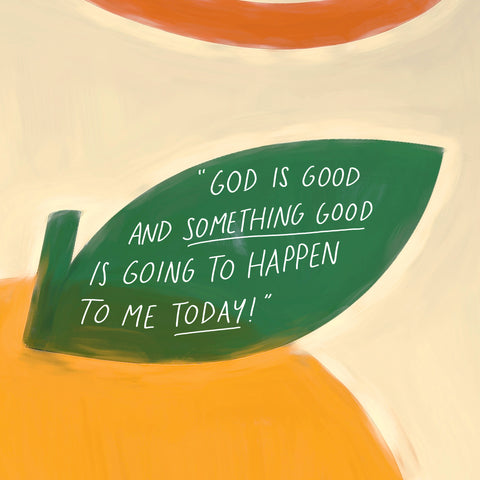 God is good and something good is going to happen to me today!