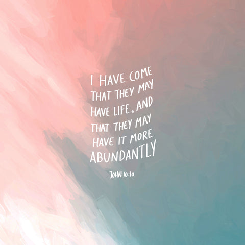 I have come that they may have life, and that they may have it more abundantly ~ John 10:10 - Inspirational short sermon series by The Commandment Co
