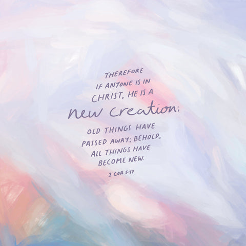 Therefore if anyone is in Christ, he is a new creatin; Old things have passed away; Behold, all things have become new ~ 2 Corinthians 5:17 - Encouraging and heartening daily devotionals and bible verses for you and your loved ones
