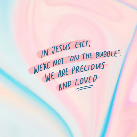 """In Jesus' eyes, we're not """"on the bubble"""". We are precious and loved - Heartening short sermon series compiled by The Commandment Co"""