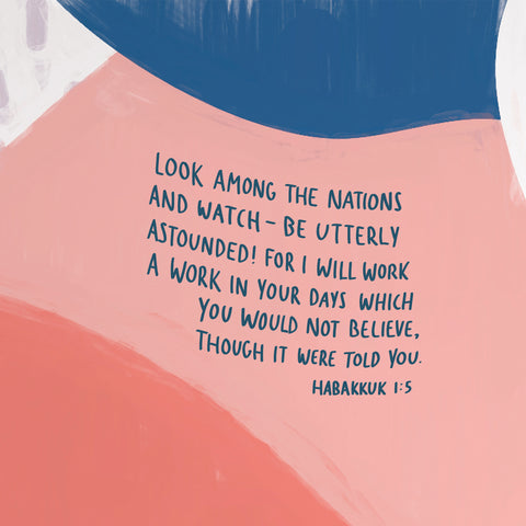 Look among the nations and watch - be utterly astounded! For I will work a work in your days which you would not believe, though it were told you ~ Habakkuk 1:5 Encouraging short sermon series by The Commandment Co