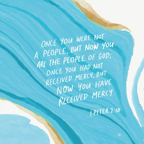 Once you were not a people, but now you are the people of God; Once you had not received mercy, but now you have received mercy ~ 1 Peter 2:10