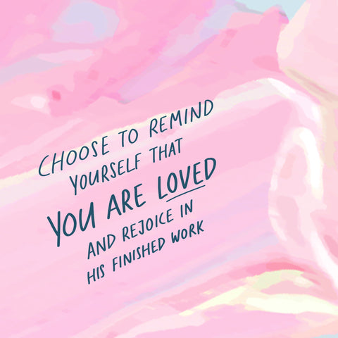 Choose to remind yourself that you are loved and rejoice in His finished work ~ An inspirational short sermon series to boost your motivation - The Commandment Co
